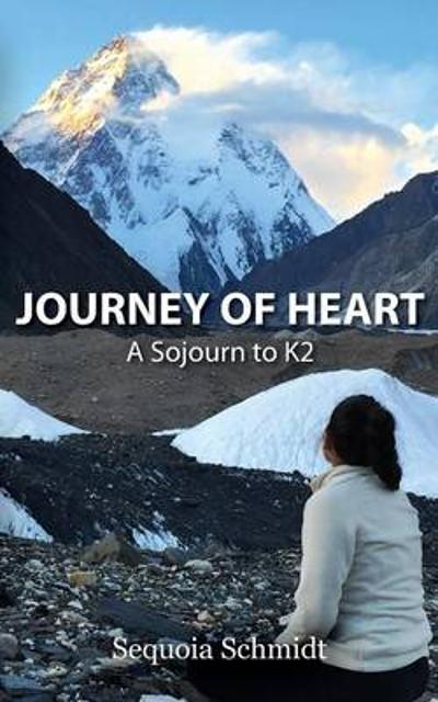 Journey of Heart: a Sojourn to K2 - Sequoia Schmidt