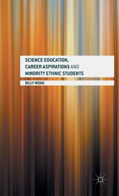 Science Education, Career Aspirations and Minority Ethnic Students - Billy Wong