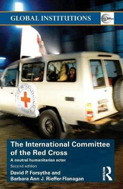 The International Committee of the Red Cross - David P. Forsythe