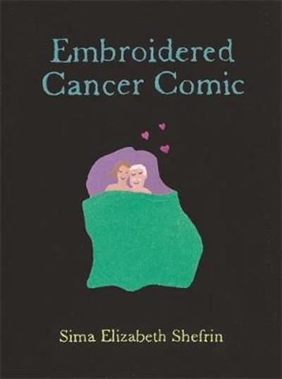 Embroidered Cancer Comic - Sima Elizabeth Shefrin
