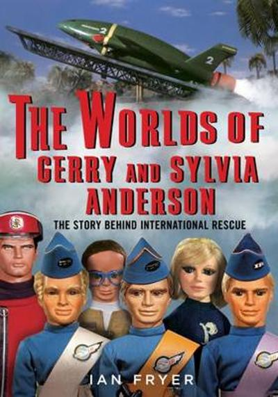 The Worlds of Gerry and Sylvia Anderson - Ian Fryer
