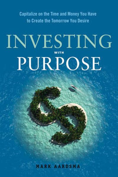 Investing with Purpose - Mark Aardsma
