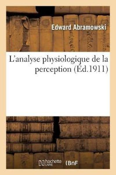 L Analyse Physiologique de la Perception - Edward Abramowski
