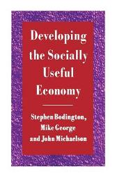 Developing the Socially Useful Economy - Stephen Bodington Mike George John Michaelson