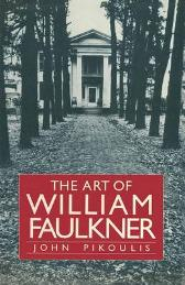 The Art of William Faulkner - John Pikoulis