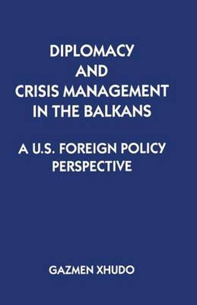 Diplomacy and Crisis Management in the Balkans - Gazmen Xhudo
