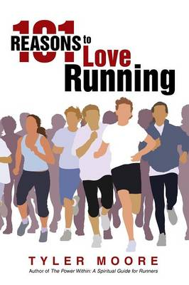 101 Reasons to Love Running - Tyler Moore