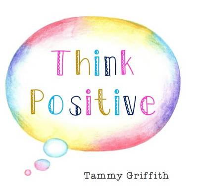 Think Positive - Tammy Griffith