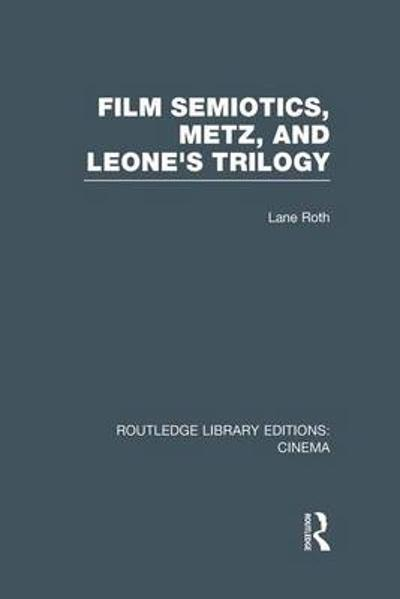 Film Semiotics, Metz, and Leone's Trilogy - Lane Roth