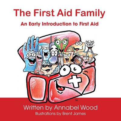 The First Aid Family - An Early Introduction to First Aid - Annabel Wood