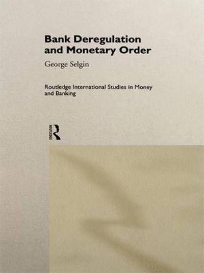 Bank Deregulation & Monetary Order - George Selgin