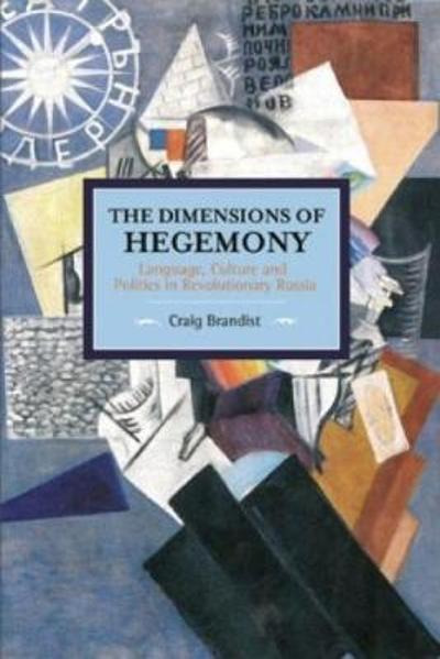 Dimensions Of Hegemony, The: Language, Culture And Politics In Revolutionary Russia - Craig Brandist