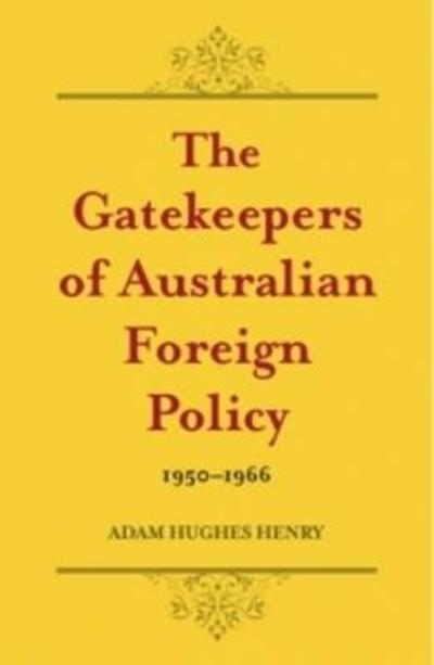 The Gatekeepers of Australian Foreign Policy - Adam Hughes Henry