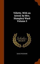 Villette. with an Introd. by Mrs. Humphry Ward Volume 3 - Charlotte Bronte