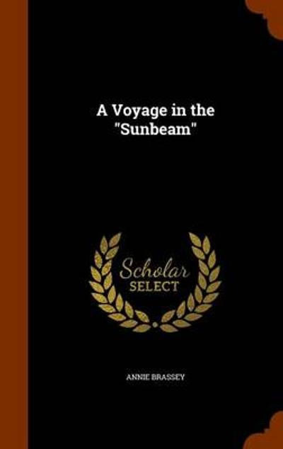 A Voyage in the Sunbeam - Annie Brassey