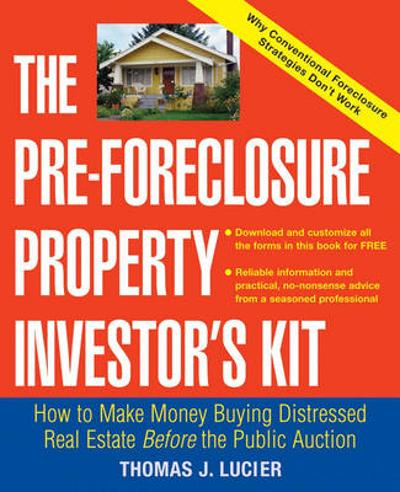 The Pre-Foreclosure Property Investor's Kit - Thomas Lucier