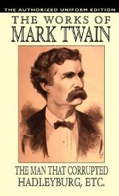 The Man That Corrupted Hadleyburg and Other Essays and Stories - Samuel Clemens Mark Twain