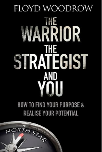 The Warrior, the Strategist and You - Floyd Woodrow