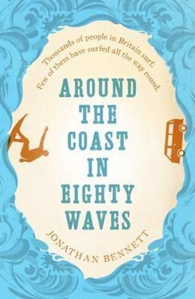 Around the Coast in Eighty Waves - Jonathan Bennett