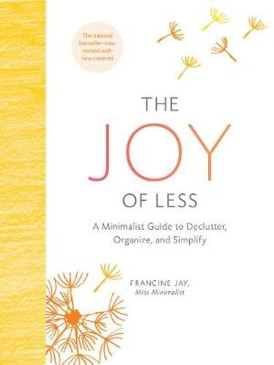 The Joy of Less: A Minimalist Guide to Declutter, Organize, and Simplify - Updated and Revised - Francine Jay
