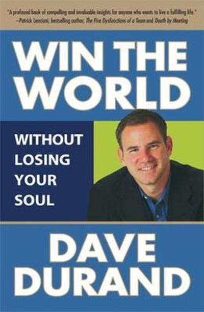 Win the World (Without Losing Your Soul) - Dave Durand