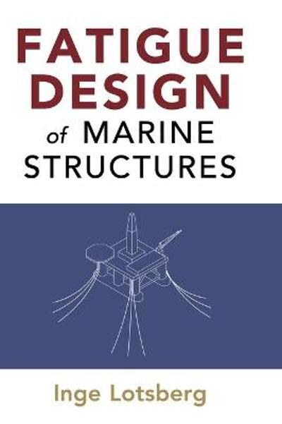 Fatigue Design of Marine Structures - Inge Lotsberg