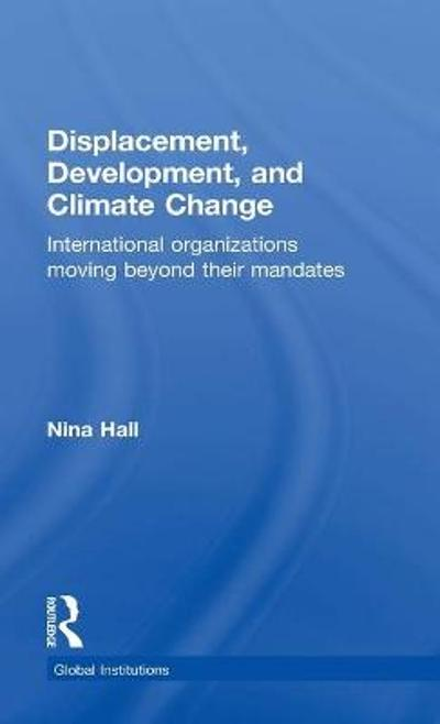 Displacement, Development, and Climate Change - Nina Hall
