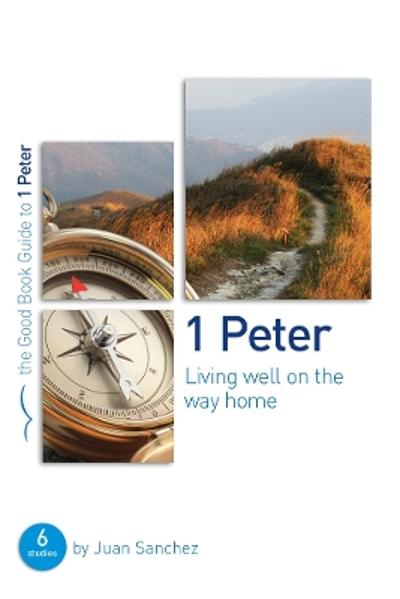 1 Peter: Living well on the way home - Juan Sanchez
