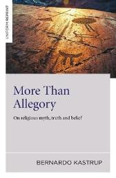 More Than Allegory - On religious myth, truth and belief - Bernardo Kastrup