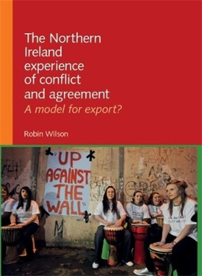 The Northern Ireland Experience of Conflict and Agreement - Robin Wilson