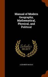 Manual of Modern Geography, Mathematical, Physical, and Political - Alexander MacKay