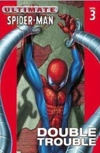 Ultimate Spider-man Vol.3: Double Trouble - Brian Michael Bendis
