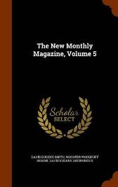 The New Monthly Magazine, Volume 5 - David Eugene Smith Wooster Woodruff Beman David Eugene Anonymous