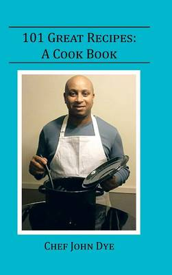 101 Great Recipes - Chef John Dye