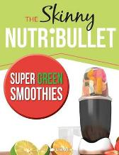 The Skinny Nutribullet Super Green Smoothies Recipe Book - Cooknation
