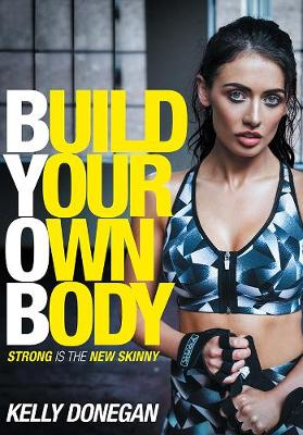 Build Your Own Body - Kelly Donegan