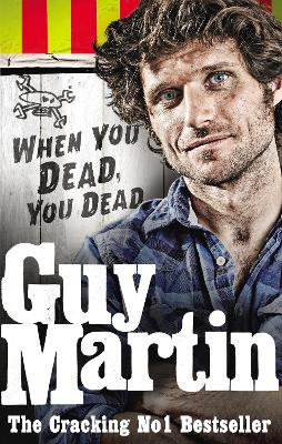 Guy Martin: When You Dead, You Dead - Guy Martin