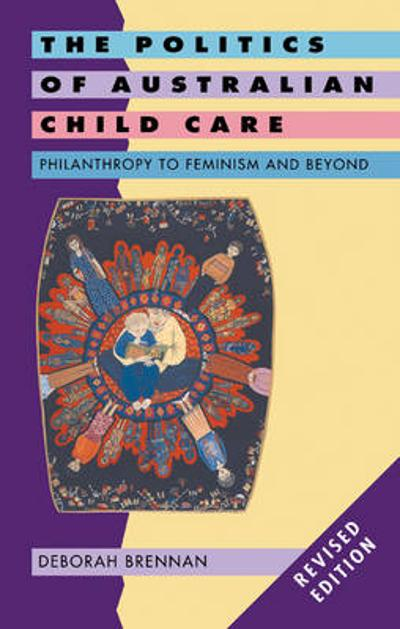 The Politics of Australian Child Care - Deborah Brennan