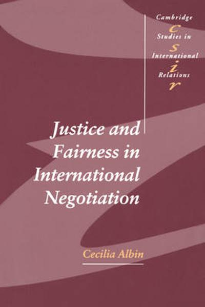 Justice and Fairness in International Negotiation - Cecilia Albin