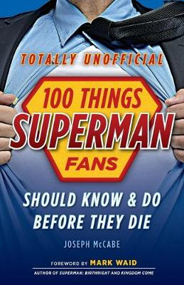 100 Things Superman Fans Should Know & do Before They Die - Joseph McCabe