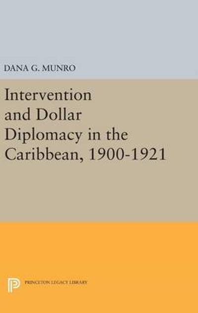 Intervention and Dollar Diplomacy in the Caribbean, 1900-1921 - Dana Gardner Munro
