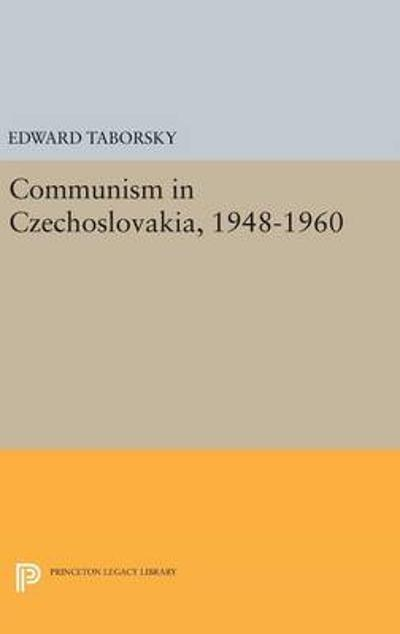 Communism in Czechoslovakia, 1948-1960 - Edward Taborsky