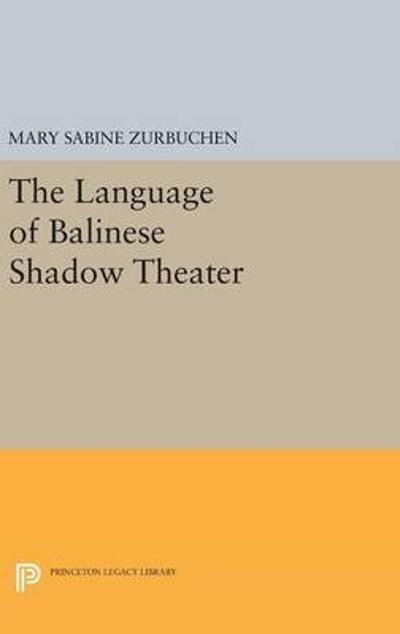 The Language of Balinese Shadow Theater - Mary Sabine Zurbuchen