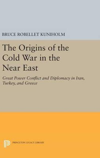 The Origins of the Cold War in the Near East - Bruce Robellet Kuniholm