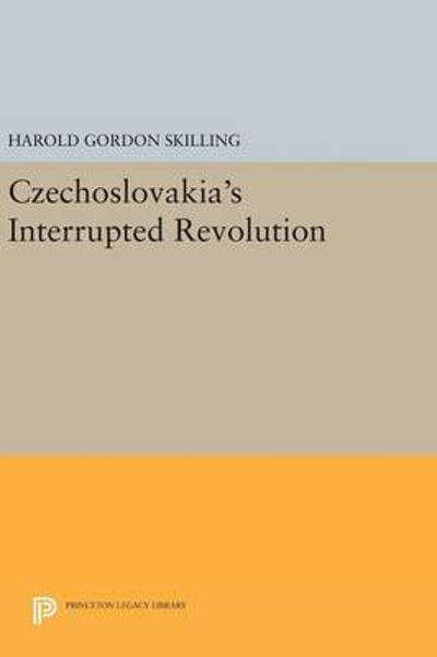 Czechoslovakia's Interrupted Revolution - Harold Gordon Skilling