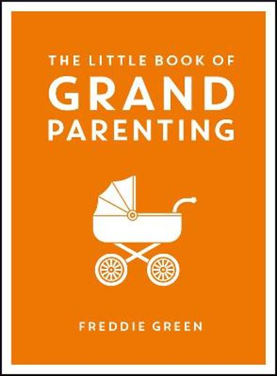 The Little Book of Grandparenting - Freddie Green