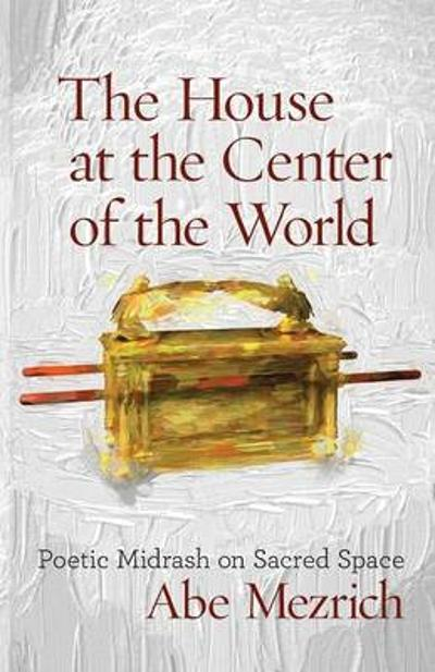 The House at the Center of the World - Abe Mezrich