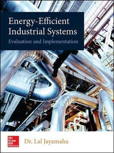 Energy-Efficient Industrial Systems: Evaluation and Implementation - Lal Jayamaha