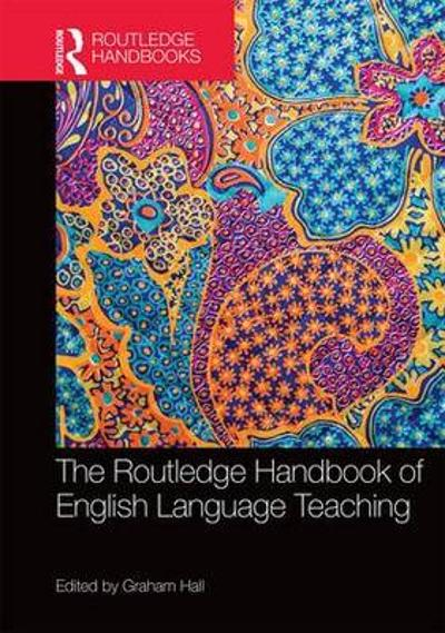 The Routledge Handbook of English Language Teaching - Graham Hall