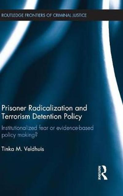Prisoner Radicalization and Terrorism Detention Policy - Tinka M. Veldhuis